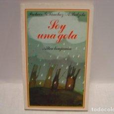 Libros de segunda mano: SOY UNA GOTA - PACHECO - SÁNCHEZ - BALZOLA - ALTEA BENJAMIN 1984. Lote 129373099