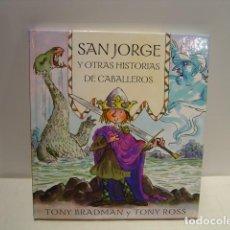 Libros de segunda mano: SAN JORGE Y OTRAS HISTORIAS DE CABALLEROS - TONY BRADMAN Y TONY ROSS - BEASCOA 2004. Lote 130019699