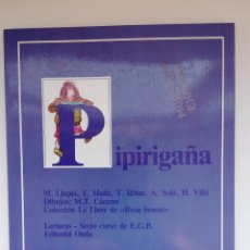 Libros de segunda mano: LIBRO PIPIRIGAÑA - LECTURAS SEXTO CURSO - EDITORIAL ONDA - EGB - AÑO 1986 - NUEVO. Lote 130785736