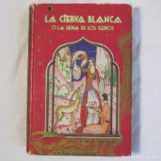 Libros de segunda mano: LA CIERVA BLANCA O LA REINA DE LOS GENIOS. ED. SATURNINO CALLEJA. Lote 131067300