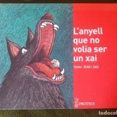 Libros de segunda mano: L'ANYELL QUE NO VOLIA SER UN XAI-DIDIER JEAN I ZAD-PROTEUS-2009-COMO NUEVO!. Lote 131614418