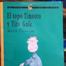 Libros de segunda mano: EL TOPO TIMOTEO Y TITO GAFE. MAITE CARRANZA. LA PIPA DE LA PAZ/SM 1995. Lote 131925634