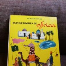Libros de segunda mano: EXPLORADORES DE ÁFRICA.EDITORIAL AGUILAR.COLECCION EL GLOBO DE COLORES.ANTONIO ESPINA.AÑO 1958. Lote 135695871