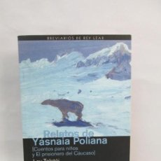 Libros de segunda mano: RELATOS DE YASNAIA POLIANA. LEV TOLSTOI. TRADUCCION SARA GUTIERREZ. EDITA REY LEAR 2010. Lote 136821402