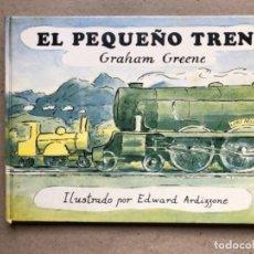 Libros de segunda mano: EL PEQUEÑO TREN POR GRAHAM GREENE. ILUSTRADO POR EDWARD ARDIZZONE. EDITORIAL DEBATE 1979.. Lote 139516786