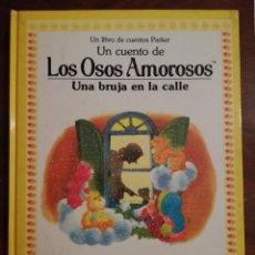 Libros de segunda mano: LOS OSOS AMOROSOS UN LIBRO DE CUENTOS PARKER UNA BRUJA EN LA CALLE NUEVO 1984. Lote 140870926