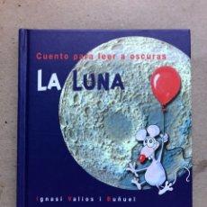 Libros de segunda mano: LA LUNA, CUENTO PARA LEER A OSCURAS. IGNASI VALIOS I BUÑUEL. ED. ANAYA 2002.. Lote 151951630