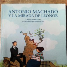 Libros de segunda mano: ANTONIO MACHADO Y LA MIRADA DE LEONOR -CARMEN POSADAS - ILUSTRACIONES DE XIMENA MAIER (ENVÍO 4,31€). Lote 141885798