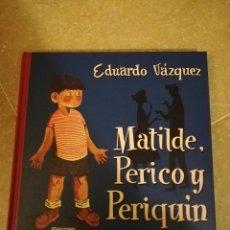 Libros de segunda mano: MATILDE, PERICO Y PERIQUIN (EDUARDO VAZQUEZ). Lote 143808478