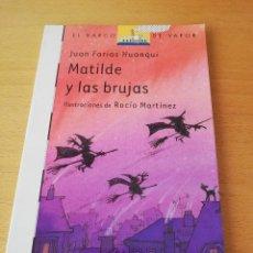 Libros de segunda mano: MATILDE Y LAS BRUJAS (JUAN FARIAS HUANQUI). Lote 146734738