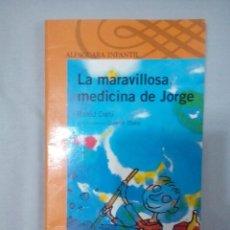 Libros de segunda mano: LA MARAVILLOSA MEDICINA DE JORGE- ROALD DAHL . Lote 149541586