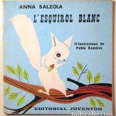 Libros de segunda mano: BALZOLA, ANNA - RAMÍREZ, PABLO - L'ESQUIROL BLANC - BARCELONA 1967 - MOLT IL·LUSTRAT. Lote 151089470