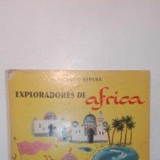 Libros de segunda mano: EXPLORADORES DE ÁFRICA -.ANTONIO ESPINA - EDITORIAL AGUILAR.COLECCIÓN EL GLOBO DE COLORES 1958. Lote 154828506
