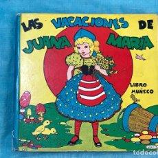 Libros de segunda mano: LIBRO MUÑECO. LAS VACACIONES DE JUANA MARÍA. ED MOLINO 1943. Lote 156264386