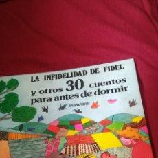 Libri di seconda mano: LA INFIDELIDAD DE FIDEL Y OTROS 30 CUENTOS. Lote 159061293