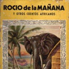 Libros de segunda mano: ROCIO DE LA MAÑANA Y OTROS CUENTOS AFRICANOS (MOLINO, 1947) . Lote 159247834