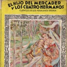 Libros de segunda mano: EL HIJO DEL MERCADER Y LOS CUATRO HERMANOS (MOLINO, 1943) CUENTOS DE GRIMM. Lote 159248366