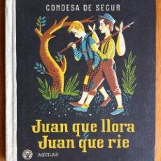 Libros de segunda mano: CONDESA DE SEGUR : JUAN QUE LLORA JUAN QUE RÍE (AGUILAR, 1950). Lote 160157066