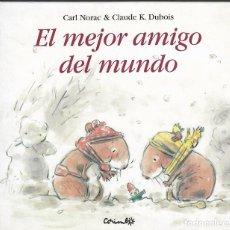 Libros de segunda mano: EL MEJOR AMIGO DEL MUNDO - CARL NORAC & CLAUDE K. DUBOIS - CORIMBO, 2006.. Lote 163549874