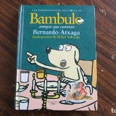 Libros de segunda mano: LAS BAMBULISTICAS HISTORIAS DE BAMBULO, AMIGOS QUE CUENTAN / BERNARDO ATXAGA Y MIKEL VALVERDE. Lote 164631330