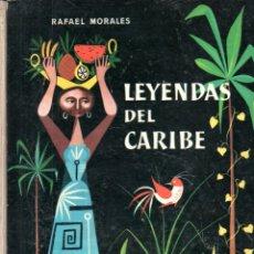 Libros de segunda mano: RAFAEL MORALES : LEYENDAS DEL CARIBE (AGUILAR GLOBO DE COLORES, 1959). Lote 169922028