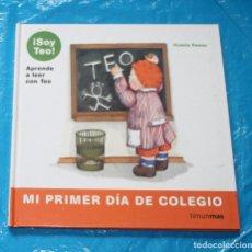 Libros de segunda mano: SOY TEO, APRENDE A LEER CON TEO, MI PRIMER DIA DE COLEGIO, Nº3, VIOLETA DENOU, TIMUNMAS . Lote 171529914