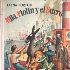 Libros de segunda mano: MILA, PIOLIN Y EL BURRO. ELENA FORTUN. AGUILAR. MADRID, 1955. PAGINAS: 171. . Lote 171666055