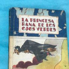 Libros de segunda mano: LA PRINCESA RANA DE LOS OJOS VERDES 1941 DIBUJOS DE PENAGOS. Lote 172720734