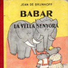 Libros de segunda mano: JEAN DE BRUNHOFF : BABAR I LA VELLA SENYORA (AYMÀ, 1957) - EN CATALÁN - PRIMERA EDICIÓN. Lote 172769407