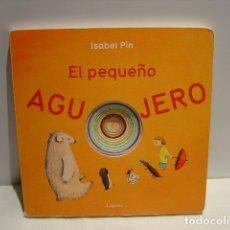 Libros de segunda mano: EL PEQUEÑO AGUJERO - ISABEL PIN - LÓGUEZ 2016. Lote 173997093