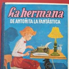Libros de segunda mano: LA HERMANA DE ANTOÑITA LA FANTASTICA. BORITA CASAS. 1º EDICION 1953. W. Lote 176641359