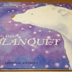 Libros de segunda mano: BLANQUET. UN LLIBRE PER ACARICIAR / PIERS HARPER / ED. JOVENTUD-2010 / COMO NUEVO.. Lote 179264053