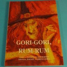 Libros de segunda mano: GORI-GORI, RUM-RUM. JOAN J. PONSODA I SANMARTIN. DIBUIXOS: RAFAEL LLORENS FERRI. Lote 179716552