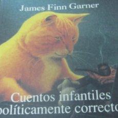 Libros de segunda mano: CUENTOS INFANTILES POLITICAMENTE CORRECTOS JAMES FINN GARNER EDIT CIRCE AÑO 1998. Lote 180342811