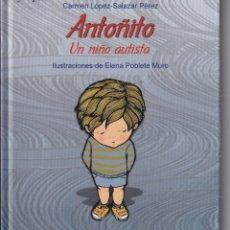 Libros de segunda mano: ANTOÑITO UN NIÑO AUTISTA - CARMEN LÓPEZ-SALAZAR PÉREZ, ELENA POBLETE MURO (ILUSTRACIONES) - L. NUEVO. Lote 180940148