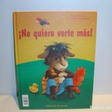 Libros de segunda mano: ¡NO QUIERO VERTE MÁS! - ISABEL ABEDI - SILVIO NEUENDORF - EDITORIAL JUVENTUD 2003. Lote 181214881