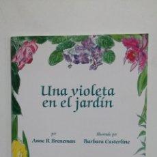 Libros de segunda mano: UNA VIOLETA EN EL JARDIN. ANNE R. BRENEMAN. BARBARA CASTERLINE. TDK426. Lote 183376978
