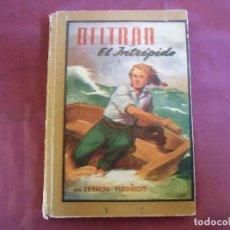 Libros de segunda mano: BELTRAN EL INTREPIDO/ZENAIDE FLEURIOT/EDIT.MOLINO,1947,2ª EDICION.. Lote 187205232