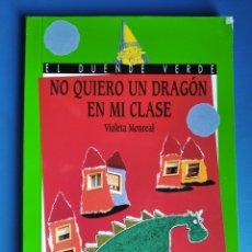 Libros de segunda mano: LIBRO NO QUIERO UN DRAGÓN EN MI CLASE VIOLETA MONREAL EL DUENDE VERDE ANAYA AÑO 2000. Lote 187245798
