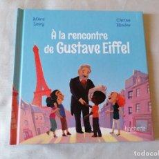 Libros de segunda mano: A LA RENCONTRE DE GUSTAVE EIFFEL * CUENTO EN FRANCES ** HACHETTE * TAPA DURA PEQUEÑO FORMATO. Lote 195040641