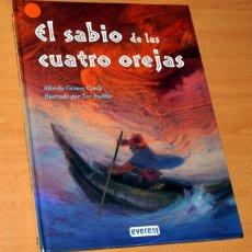 Libros de segunda mano: EL SABIO DE LAS CUATRO OREJAS - DE ALFREDO GÓMEZ - EDITORIAL EVEREST - AÑO 2007. Lote 195065265
