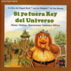 Libros de segunda mano: FRAGUEL ROCK. SI YO FUERA REY DEL UNIVERSO. JIM HENSON. D. ABELSON – L. DIFIORI . Lote 195385300