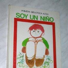 Libros de segunda mano: SOY UN NIÑO. TEXTO DE GARCÍA SÁNCHEZ Y PACHECO, DIBUJOS DE ASUN BALZOLA. ALTEA, 1982. VER MÁS ++++. Lote 197730408