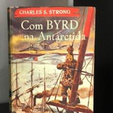 Libros de segunda mano: COM BYRD NA ANTÁRCTIDA DE CHARLES S. STRONG. Lote 199418992