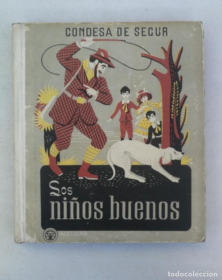 ANTIGUO CUENTO DE CONDESA SEGUR - LOS NIÑOS BUENOS - EDITORIAL AGUILAR - 1950 - LOMO POR DENTRO UN P (Libros de Segunda Mano - Literatura Infantil y Juvenil - Cuentos)