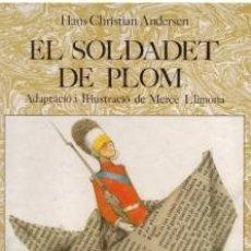 Libros de segunda mano: EL SOLDADET DE PLOM HANS CHRISTIAN ANDERSEN MERCÈ LLIMONA IL·LUSTRACIÓ I ADAPTACIÓ 1986 1A ED HYMSA. Lote 204196330