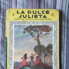 Libros de segunda mano: LA DULCE JULIETA CUENTO DE JOSEFINA SOLSONA QUEROL DIBUJOS PILI BLASCO ED. MOLINO 1944. Lote 206949845
