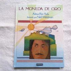 Libros de segunda mano: ALMA FLOR ADA. LA MONEDA DE ORO. ILUSTRADO POR NEIL WALDMAN. 2008. 4ª EDICIÓN.. Lote 207137902