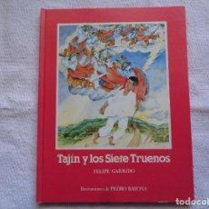 Libros de segunda mano: FELIPE GARRIDO. TAJÍN Y LOS SIETE TRUENOS. ILUSTRACIONES DE PEDRO BAYONA. 1983. Lote 207140271