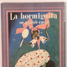 Libros de segunda mano: LA HORMIGUITA SE QUIERE CASAR EDT. SATURNINO CALLEJA MADRID 1941. Lote 208574855